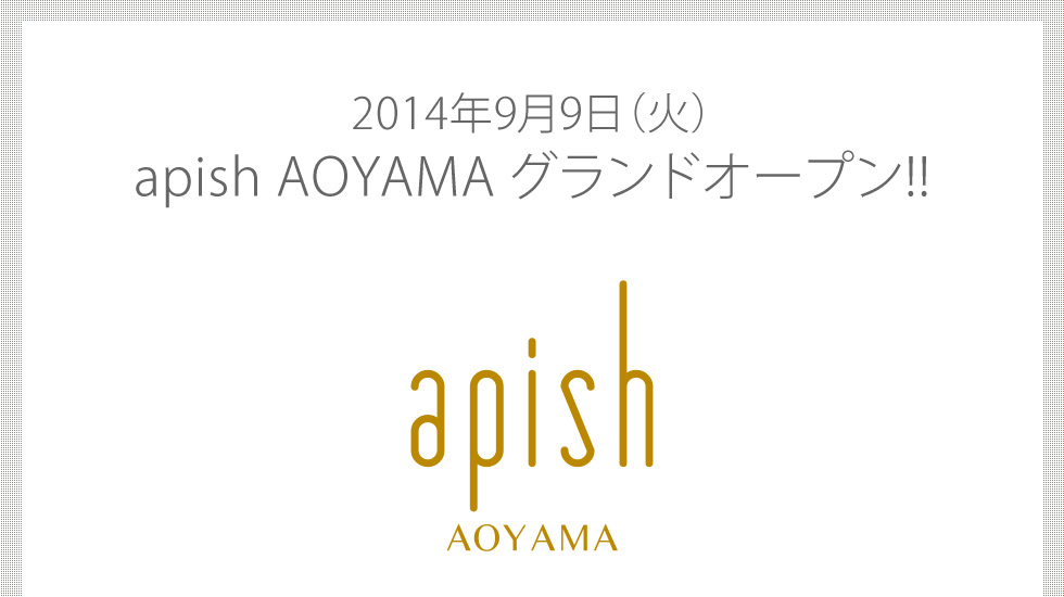apish AOYAMA 青山店 グランドオープン!